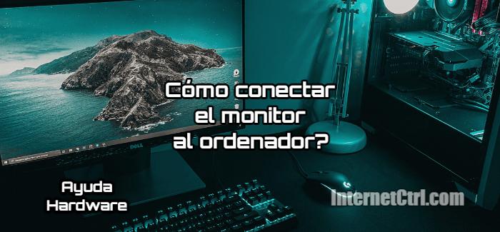 tutorial como conectar el monitor al ordenador